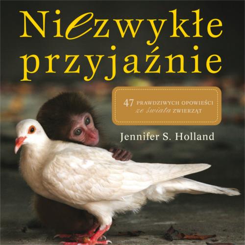 """""""Niezwykłe przyjaźnie"""" Jennifer S. Holland"""