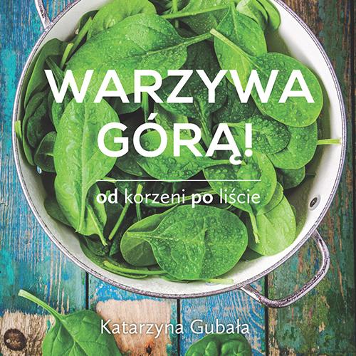 """Książka Katarzyny Gubały """"Warzywa górą"""" już dostępna!"""